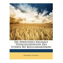 Erweiterte Vaginale Totalexstirpation Des, Friedrich Schauta