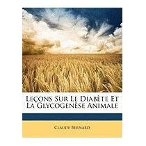 Leons Sur Le Diabte Et La Glycogense Animale, Claude Bernard