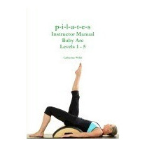 P-i-l-a-t-e-s Instructor Manual Baby Arc, Catherine Wilks