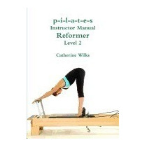 P-i-l-a-t-e-s Instructor Manual Reformer, Catherine Wilks