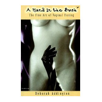 Hand In The Bush: The Fine Art Of Vaginal, Deborah Addington
